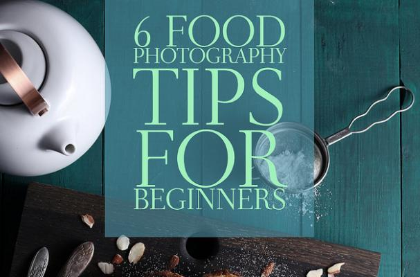 6 Food Photography Tips for Beginners